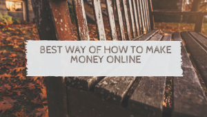 best way of how to make money online